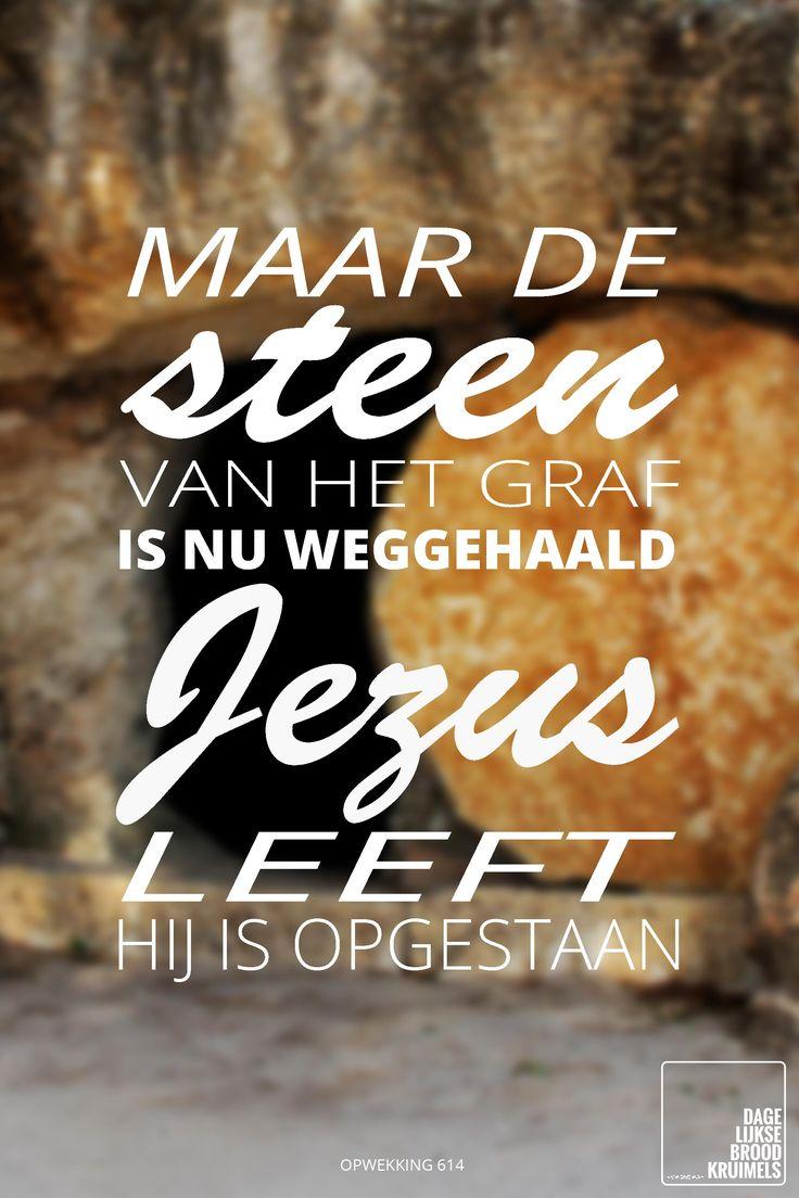 Maar de steen van het graf is nu weggehaald, Jezus leeft, Hij is opgestaan. Opwekking 614  #Jezus, #Opstanding, #Pasen  http://www.dagelijksebroodkruimels.nl/opwekking-614/