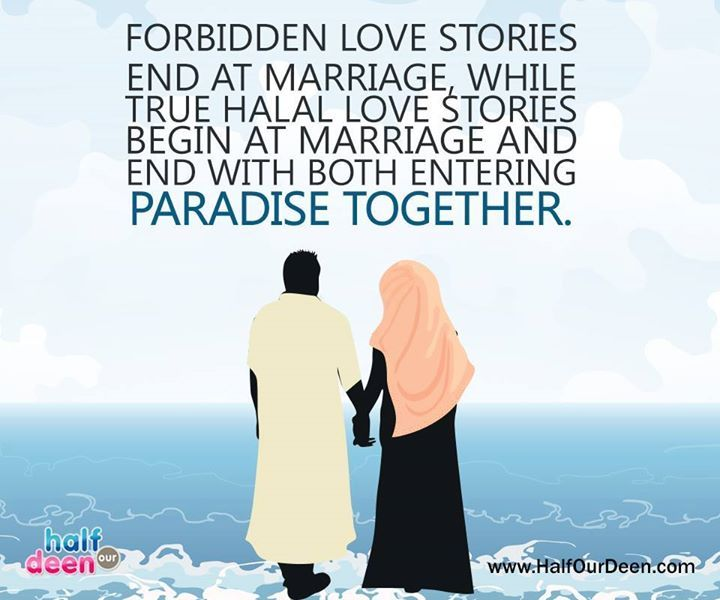 Forbidden love stories end at marriage, while true halal love stories begin at marriage and end with both entering paradise together.