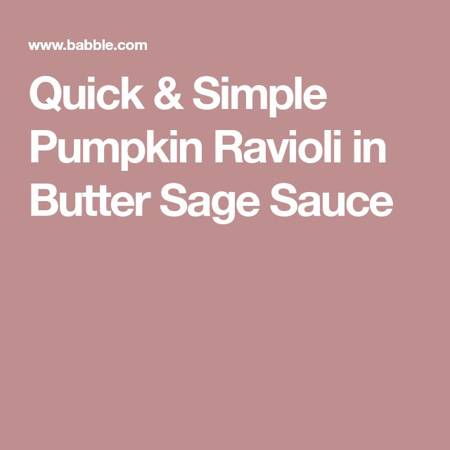 Quick & Simple Pumpkin Ravioli in Butter Sage Sauce