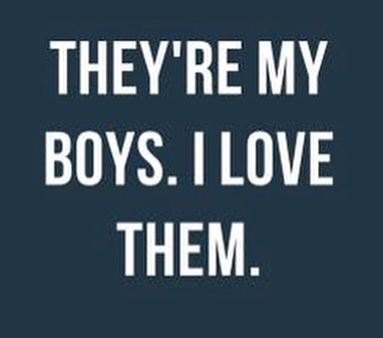 They're My Boys. I Love Them.
