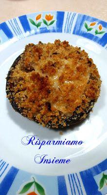 Risparmiamo Insieme - Let's save together: Gli appetitosi Funghi ripieni di Annamaria