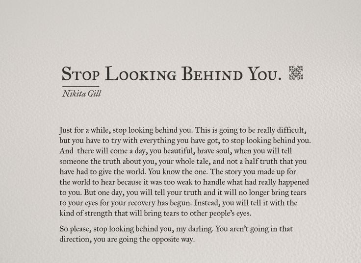 """untamedunwanted: """"Just for a while, stop looking behind you. This is going to be really difficult but you have to try with everything you have got, to stop looking behind you. And there will come a..."""