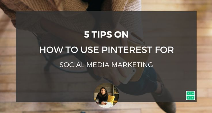 5 tips on how to use Pinterest for social media marketing to drive more traffic to your business website.