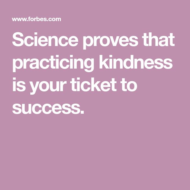 Science proves that practicing kindness is your ticket to success.