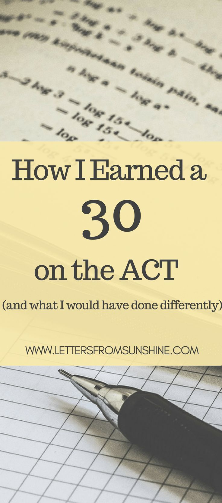 How I Earned a 30 on the ACT (and what I would have done differently) | Are you a college-bound student wanting to do well on the ACT to improve your chances of earning a good scholarship and getting admitted to college? I am revealing how I earned a 30 on the ACT, as well as what I would have done differently. www.lettersfromsunshine.com