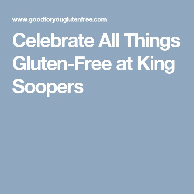 Celebrate All Things Gluten-Free at King Soopers