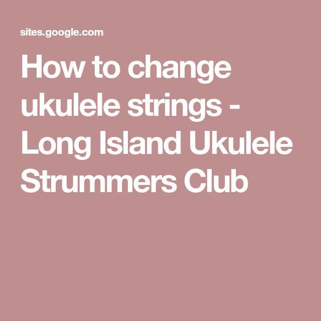 How to change ukulele strings - Long Island Ukulele Strummers Club