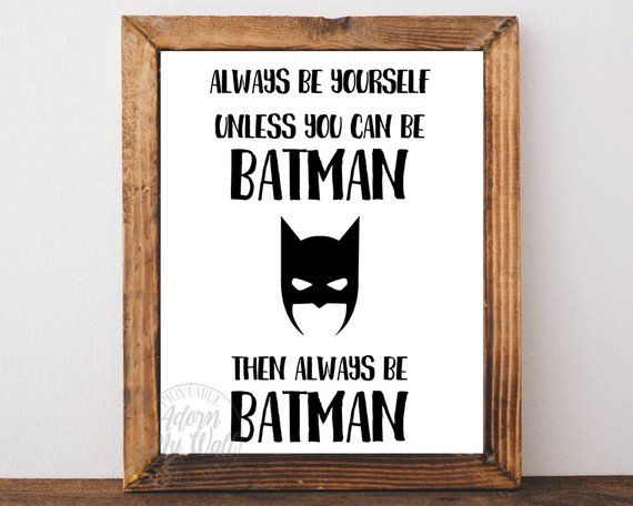 Always Be Yourself Unless You Can Be Batman Superhero Home Decor