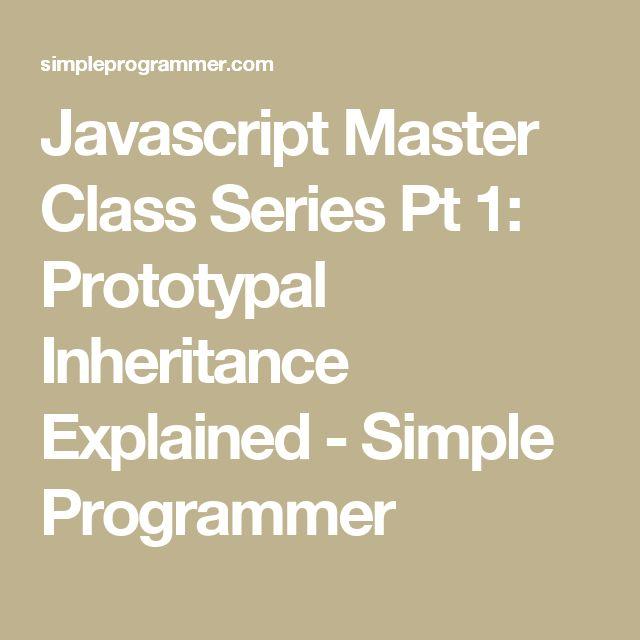 Javascript Master Class Series Pt 1: Prototypal Inheritance Explained - Simple Programmer