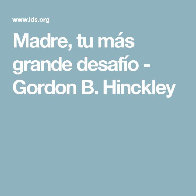 Madre, tu más grande desafío - Gordon B. Hinckley