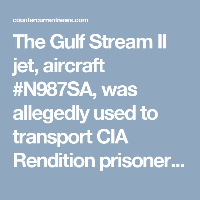 The Gulf Stream II jet, aircraft #N987SA, was allegedly used to transport CIA Rendition prisoners from Europe to America to Guantanamo Bay, Cuba crash-landed Sept 24, 2007, in Mexico carrying over 4 tons of cocaine. It is suspected to Gulf-stream jet ran out of fuel as it traveled from Columbia to the United States.