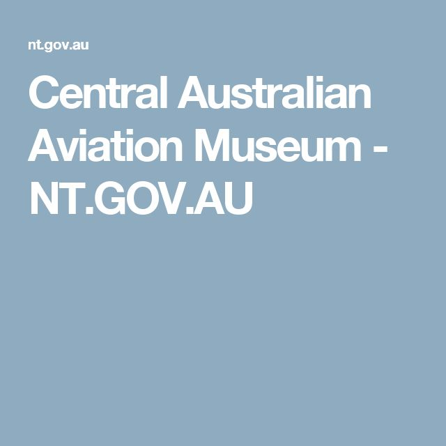 Central Australian Aviation Museum - NT.GOV.AU