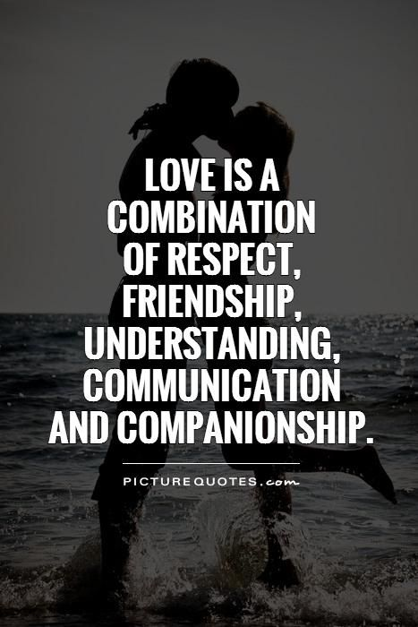 Love is a combination of respect, friendship, understanding, communication and companionship. Picture Quotes.