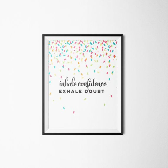 Inhale Confidence Exhale Doubt Art Print, Quotes, Wall Art, Decor Confetti by Adnarae on Etsy