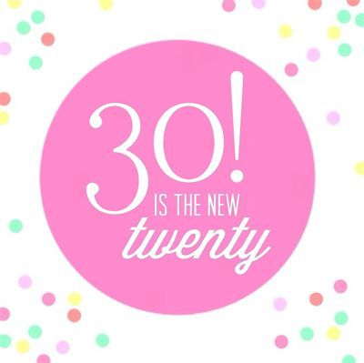 30 is the new 20!
