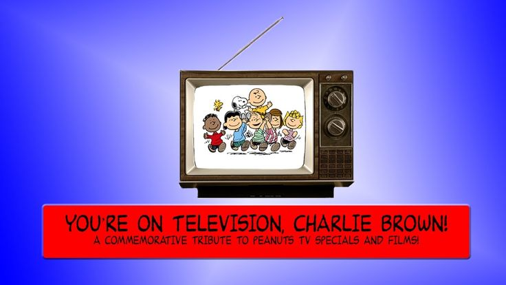 You're On Television, Charlie Brown! ~ A Peanuts TV Specials and Feature  Films Tribute (1965 - 2016) What is your favourite Peanuts TV special and film? Who is your favourite character? Which is your favourite Snoopy's alter ego?