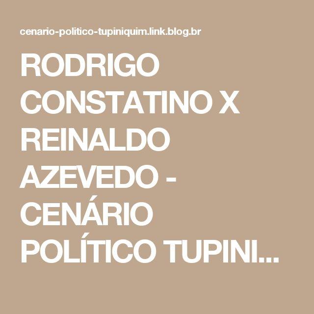 RODRIGO CONSTATINO X REINALDO AZEVEDO - CENÁRIO POLÍTICO TUPINIQUIM