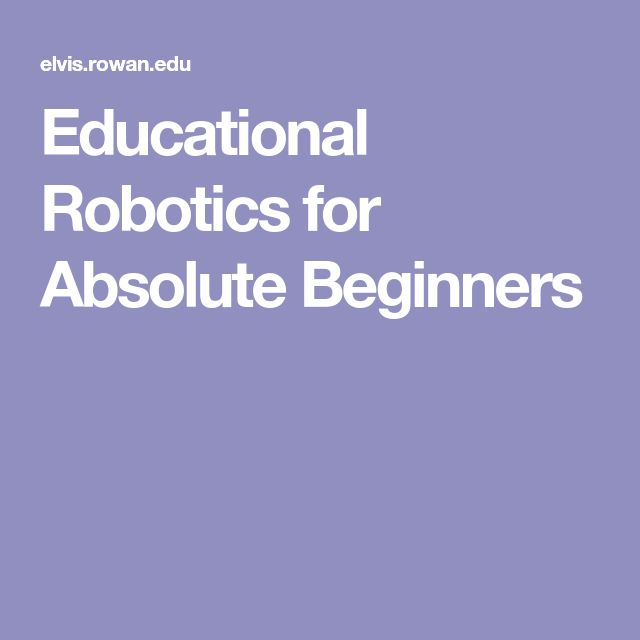 Educational Robotics for Absolute Beginners