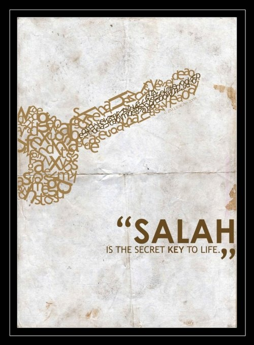 Salah...prayer is the secret key to life--->Do not offer daily prayers like a bird pecking its head up and down. Prayer is an egg. Hatch out the total helplessness inside.