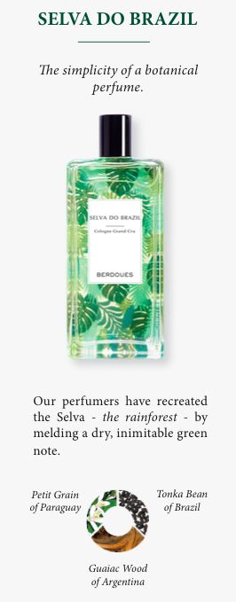 Selva Do Brazil by Berdoues The simplicity of a botanical perfume. Our perfumers have recreated the Selva - the rainforest - by melding a dry, inimitable green note. Please visit our website: http://amerikasinc.com/