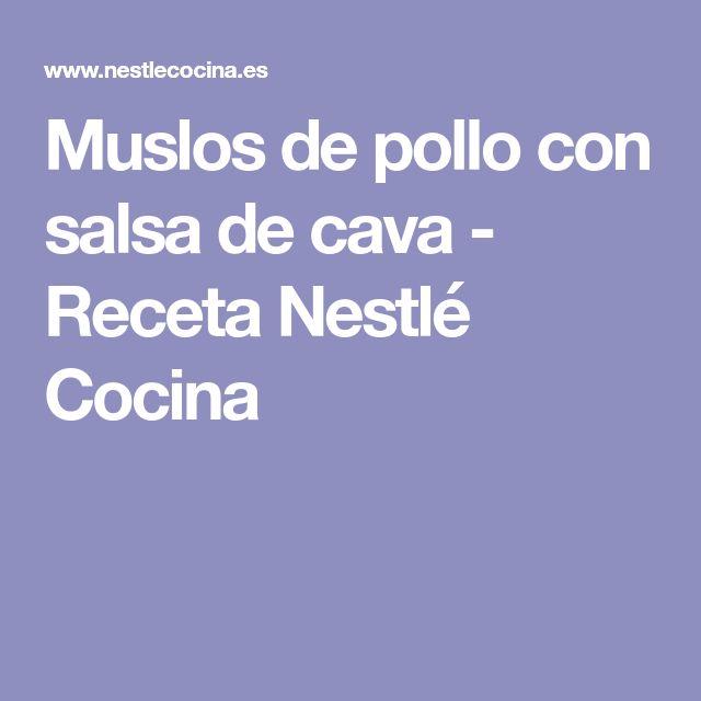 Muslos de pollo con salsa de cava - Receta Nestlé Cocina
