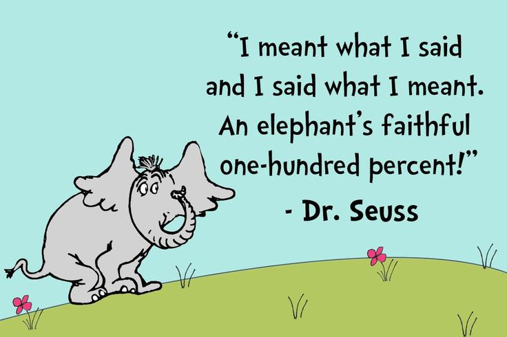 "Quote from my favorite elephant book - Horton Hatches the Egg by Dr. Seuss. ""I meant what I said and I said what I meant. An elephant's faithful one-hundred percent!"" #ElephantAppreciationDay #quotes #drseuss"