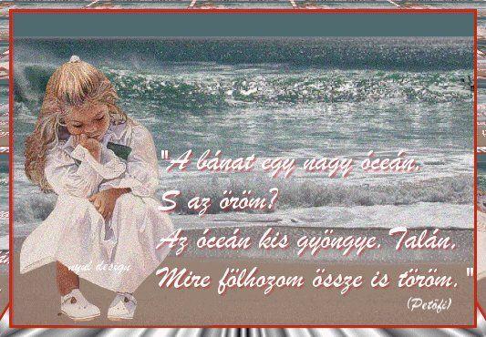 Lennék én folyóvíz,Petőfi Sándor- Itt van az ősz,Minek nevezzelek?,Petőfi Sándor -- A Tisza ,A bánat egy nagy óceán.....,Mihelyst megláttalak,,,,,A becsület marad.,Hová lesz a kacaj?,Csak egy nap süt ....., Szeretem a mosolyod....., - klementinagidro Blogja - Ágai Ágnes versei , Búcsúzás, Buddha idézetek, Bölcs tanácsok , Embernek lenni , Erdély, Fabulák, Különleges házak , Lélekmorzsák I., Virágkoszorúk, Vörösmarty Mihály versei, Zenéről, A Magyar Kultúra Napja-Jan.22, Anthony de Mello…