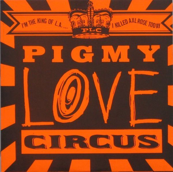 SFTRI 022 - Pigmy Love Circus - I'm The King Of L.A. ... I Killed Axl Rose Today