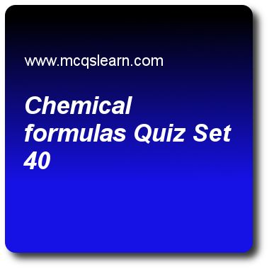 Chemical Formulas Quizzes: O level chemistry Quiz 40 Questions and Answers - Practice chemistry quizzes based questions and answers to study chemical formulas quiz with answers. Practice MCQs to test learning on chemical formulas, strong and weak acids, chemical reaction: factor affecting, molecules and macromolecules, valency and chemical formula quizzes. Online chemical formulas worksheets has study guide as chemical formula of monohydrate monosodium phosphate is, answer key with answers..