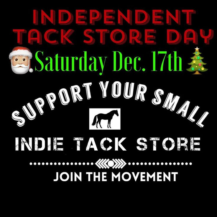 """""""Support Your Indie Tack Store"""" is a movement of 70+ mom and pop tack stores across the US. Saturday, December 17th is support your small tack store day!"""