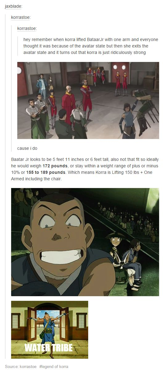 Korra and her strength << what about that time in the first season when she lifted every living air bender in the world at once? Because that was great.