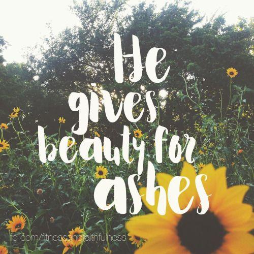 He gives beauty for ashes…Isaiah 61:3 #faith #Jesus #God #goodmorning #faithchick #faithinGod #ilovejesus #scripture #godsloveneverfails #godslove