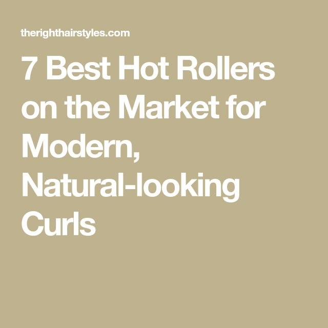 7 Best Hot Rollers on the Market for Modern, Natural-looking Curls