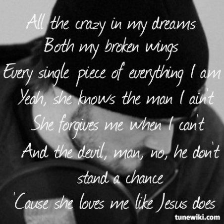 Like Jesus Does ~ Eric Church.....I am in love with this song, if I could ever put into words how I feel about my husband, it would be this