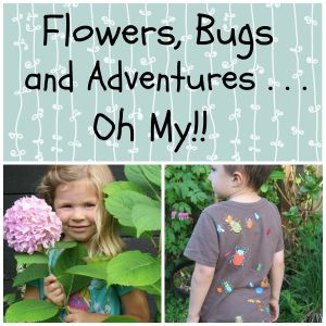 Flowers, Bugs and Adventures . . . Oh My!!