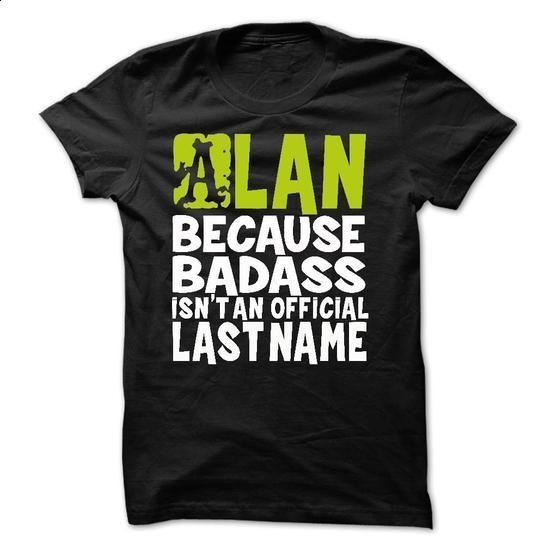 (BadAss2203) ALAN Because BadAss Isnt An Official Last - printed t shirts #hooded sweatshirt dress #designer hoodies