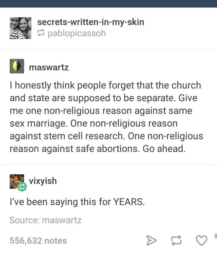 "I get the other arguments about ""morals"" when it comes to abortion, because morals aren't just a religious matter, but yes. Separation of church and state isn't a hard thing to understand"