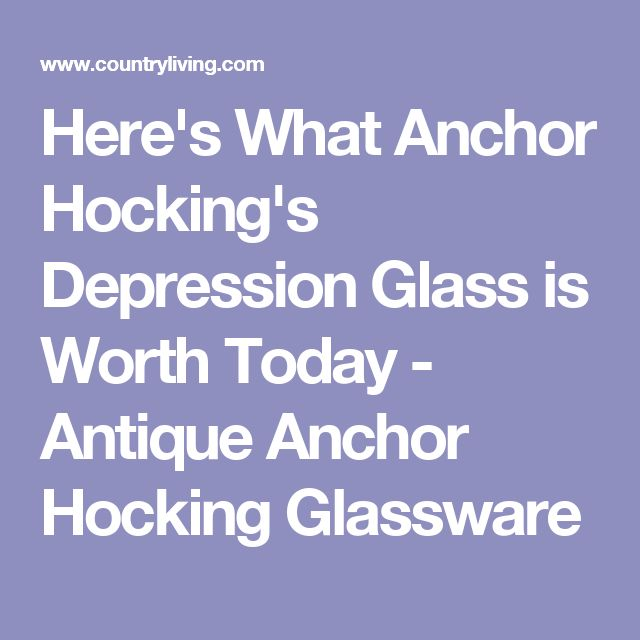 Here's What Anchor Hocking's Depression Glass is Worth Today - Antique Anchor Hocking Glassware