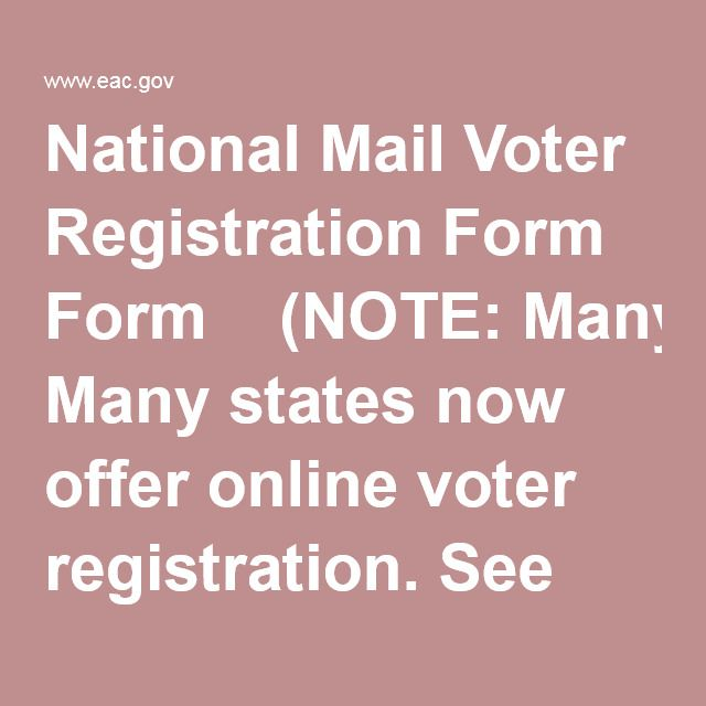 National Mail Voter Registration Form (NOTE: Many states now offer online voter registration. See state voter registration information.)