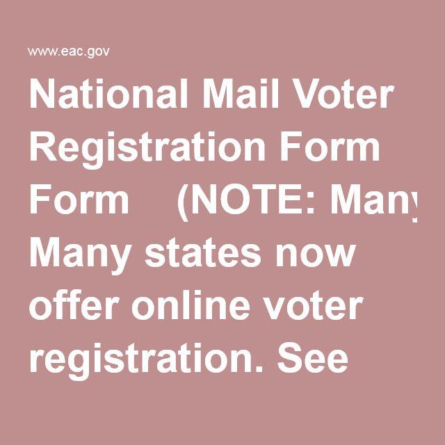 National Mail Voter Registration Form  (NOTE: Many states now offer online voter registration. See state voter registration information.)