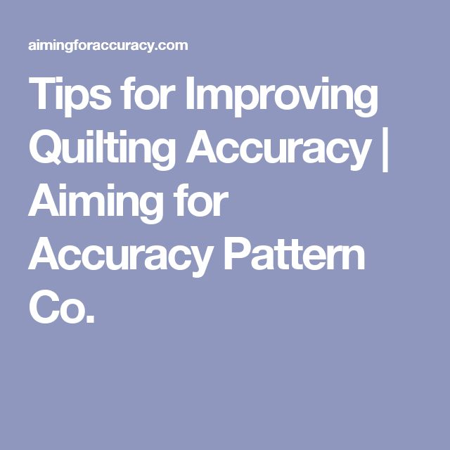 Tips for Improving Quilting Accuracy |  Aiming for Accuracy Pattern Co.
