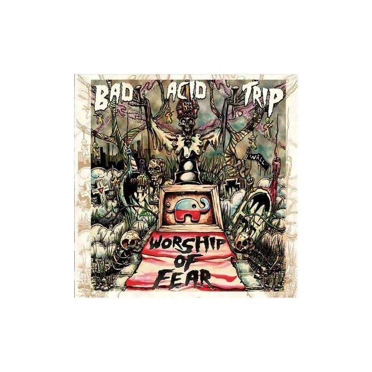 Bad Acid Trip - Worship of Fear