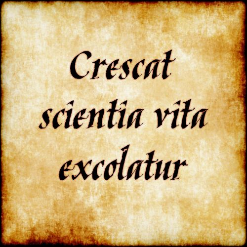 "Crescat scientia vita excolatur - ""let knowledge grow"""