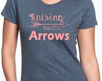 Raising Arrows Shirt; Graphic Tee; T-shirt; trendy t-shirt; Mother's Day; Graduation; Christian Shirt; Psalm; tribal arrow; scripture shirt