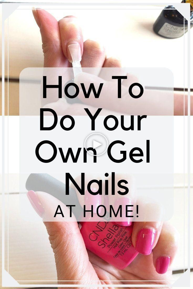 How To Do Your Own Gel Nails Gel Nails Diy Gel Nails At Home Gel Nail Tips