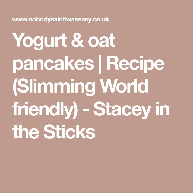 Yogurt & oat pancakes | Recipe (Slimming World friendly) - Stacey in the Sticks