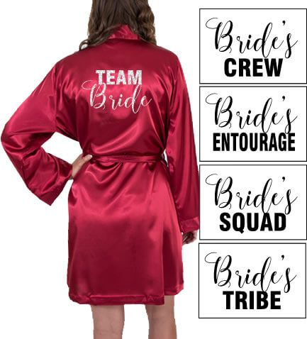 "Beautiful satin robe with the wording of your choice. Choose from ""Team Bride"", ""Bride's Crew"", ""Bride's Entourage"", ""Bride's Tribe"", or ""Bride's Squad"". 