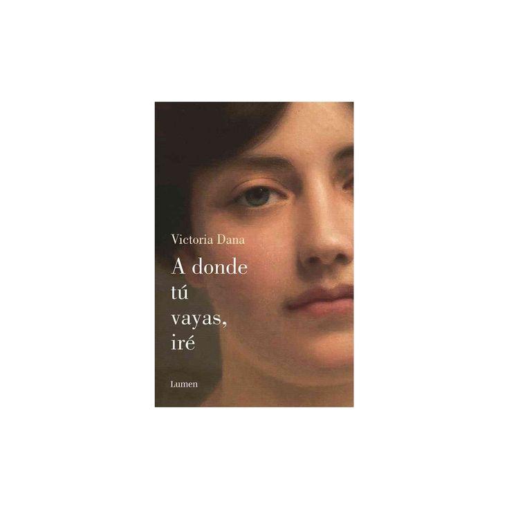 A donde tú vayas, iré /Where You Will Go, I Will Go (Paperback) (Victoria Dana)