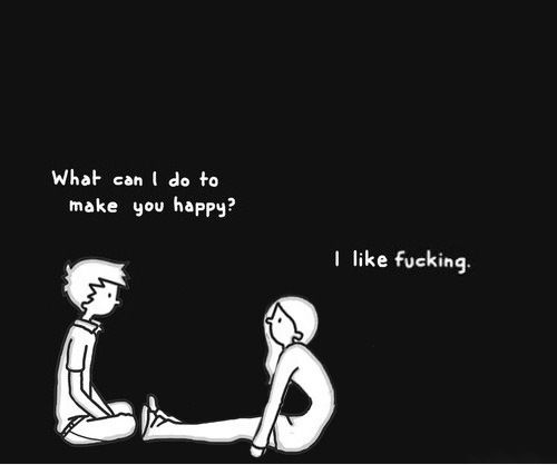 """""""What can I do to make you happy?""""  """"I like fucking""""  I WANT IT in a T-shirt!"""
