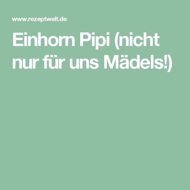 Einhorn Pipi (nicht nur für uns Mädels!)